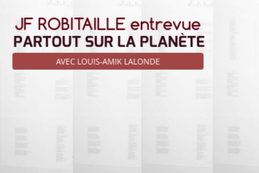 """JF Robitaille en entrevue dans """"Partout sur la Planète"""""""